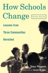 How Schools Change: Lessons from Three Communities Revisited - Tony Wagner