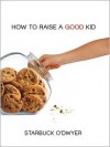 How To Raise A Good Kid - Starbuck O'Dwyer