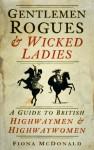 Gentlemen Rogues & Wicked Ladies: A Guide to British Highwaymen and Highwaywomen - Fiona McDonald