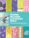 The Sewing Machine Accessory Bible: Get the Most Out of Your Machine---From Using Basic Feet to Mastering Specialty Feet - Wendy Gardiner, Lorna Knight