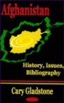 Afghanistan: History, Issues, Bibliography - Cary Gladstone