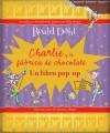 Charlie y la fabrica de chocolate: Un libro pop-up - Quentin Blake, Roald Dahl