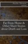 Far from Home & Other Short Stories about Death and Loss - Phyllis Thomas, William Walz, Michael Bitanga, F.I. Shehadi, Karen Scott, Tom Stiner, Mason Shoen, Scott Evans, Melba Peña-Davis, J.P. Behrens