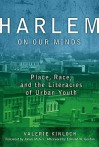 Harlem on Our Minds: Place, Race, and the Literacies of Urban Youth - Valerie Kinloch, Edmund W. Gordon, Jabari Mahiri