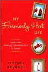 My Formerly Hot Life: Dispatches from Just the Other Side of Young - Stephanie Dolgoff