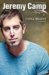 I Still Believe - Jeremy Camp, David Thomas