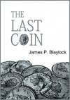 The Last Coin - James P. Blaylock