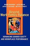 Beyond Work-Family Balance: Advancing Gender Equity and Workplace Performance - Rhona Rapoport, Joyce K. Fletcher