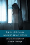 Spirits of St. Louis: Missouri Ghost Stories - Robin Tidwell, Shannon Yarbrough, Pablo Baum, Larry D. Brown, Kenneth W. Cain, Malcolm R. Campbell, Janet Cannon, Shenoa Carroll-Bradd, Kathryn Cureton, J.K. Dark, Gerald Dlubala, Patrick Dorsey, Ed Farber, Nathan Feuerberg, Robert Holtgrewe, C.V. Hunt, Wendy Klein, John