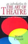 An Introduction to the Art of Theatre: A Comprehensive Text- Past, Present, And Future - Marsh Cassady