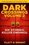 Dark Crossings Volume 2 - David Wright, Sean Platt
