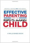 Effective Parenting for the Hard-to-Manage Child: A Skills-Based Book - Georgia A. Degangi, Anne Kendall