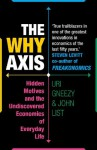 The Why Axis: Hidden Motives and the Undiscovered Economics of Everyday Life - Uri Gneezy, John List