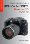 Magic Lantern Guides: Konica Minolta Maxxum 7D/Dynax 7D - Peter K. Burian