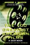 The 100 Greatest American Films: A Quiz Book - Andrew J. Rausch, Jami Bernard