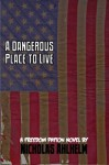 A Dangerous Place to Live (Freedom Patton) - Nicholas Ahlhelm
