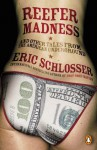 Reefer Madness: ... and Other Tales from the American Underground - Eric Schlosser