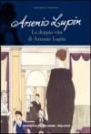 Arsenio Lupin. La doppia vita di Arsenio Lupin - Maurice Leblanc, Andrea Mothier