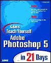 Teach Yourself Photoshop 5 in 21 Days [With Contains a Photoshop 5.0 Demo, Plug-Ins & Filters] - T. Michael Clark