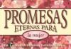 Promesas Eternas Para La Mujer = Bible Promises for Women - Anonymous, Vida Publishers