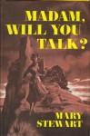 Madam, Will You Talk? - Mary Stewart