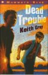 Dead Trouble - Keith Gray, Clive Scruton