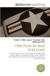 1968 Thule Air Base B-52 Crash - Frederic P. Miller, Agnes F. Vandome, John McBrewster