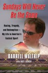 Sundays Will Never Be the Same: Racing, Tragedy, and Redemption--My Life in America's Fastest Sport - Darrell Waltrip, Nate Larkin