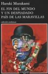 El fin del mundo y un despiadado país de las maravillas - Haruki Murakami