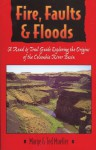 Fire, Faults and Floods: A Road and Trail Guide Exploring the Origins of the Columbia River Basin - Marge Mueller, Ted Mueller