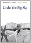 Under the Big Sky: A Biography of A.B. Guthrie, Jr. - Jackson J. Benson
