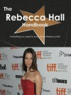 The Rebecca Hall Handbook - Everything You Need to Know about Rebecca Hall - Emily Smith