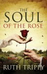 The Soul of the Rose - Ruth Trippy