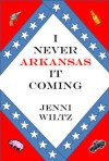 I Never Arkansas It Coming - Jenni Wiltz