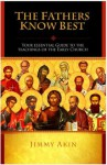 The Fathers Know Best: Your Essential Guide to the Teachings of the Early Church - Jimmy Akin, Marcus Grodi