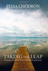 Taking the Leap: Freeing Ourselves from Old Habits and Fears - Pema Chödrön