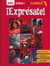 Expresate: Holt Spanish 1 (Florida Edition) - Stuart Smith, Nancy A. Humbach, John T. McMinn, Ana Beatriz Chiquito, Sylvia Madrigal Velasco
