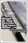 Deconstruction and Criticism - Harold Bloom, Jacques Derrida, Paul De Man, Geoffrey Hartman, J. Hillis Miller