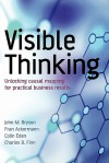Visible Thinking: Unlocking Causal Mapping for Practical Business Results - Fran Ackermann, Charles B. Finn, Colin Eden, Charles Finn