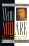 Understanding Who You Are: What Your Relationships Tell You About Yourself - Larry Crabb