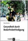 Gesundheit durch Bedürfnisbefriedigung (German Edition) - Peter Becker