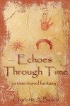Echoes Through Time: A Time-Travel Fantasy - Charlotte Banchi