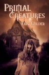 Primal Creatures (French Quarter Mystery) - Eric Wilder