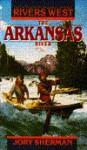 The Arkansas River - Jory Sherman