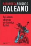 Las venas abiertas de América Latina (Biblioteca Eduardo Galeano #01) - Eduardo Galeano