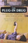 The Plug-In Drug: Television, Computers, and Family Life - Marie Winn