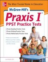 McGraw-Hill's Praxis I PPST Practice Tests: 3 Reading Tests + 3 Writing Tests + 3 Mathematics Tests - Laurie E. Rozakis