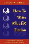 How to Write Killer Fiction - Carolyn Wheat