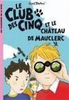 Le Club Des Cinq Et Le Château De Mauclerc - Enid Blyton, Frédéric Rébéna