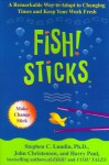 Fish! Sticks: A Remarkable Way to Adapt to Changing Times and Keep Your Work Fresh - Stephen C. Lundin, Harry Paul, John Christensen